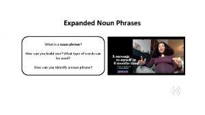 Expanded Noun Phrases What is a noun phrase