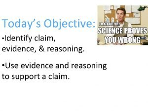 Todays Objective Identify claim evidence reasoning Use evidence