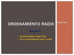 ORDENAMIENTO RADIX Equipo 3 Arenas Sapien Jorge Ivn