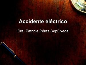 Accidente elctrico Dra Patricia Prez Seplveda Fisiopatologa del