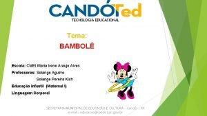 TECNOLOGIA EDUCACIONAL Tema BAMBOL Escola CMEI Maria Irene