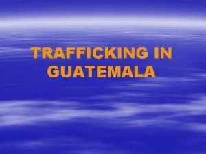 TRAFFICKING IN GUATEMALA Our Concept of Trafficking Ilegal