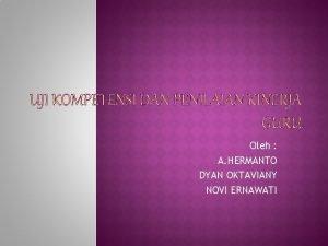 Oleh A HERMANTO DYAN OKTAVIANY NOVI ERNAWATI Kompeten