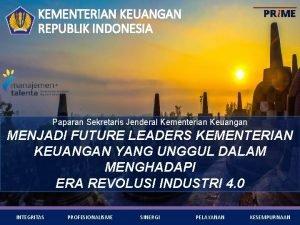 KEMENTERIAN KEUANGAN REPUBLIK INDONESIA Paparan Sekretaris Jenderal Kementerian