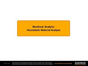 Nonlinear Analysis Viscoelastic Material Analysis 2011 Autodesk Freely