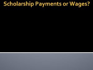 Scholarship Payments or Wages Scholarship vs Stipend Generally