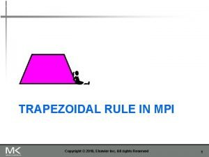 TRAPEZOIDAL RULE IN MPI Copyright 2010 Elsevier Inc