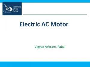 Electric AC Motor Vigyan Ashram Pabal Objective Objective
