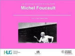 Les personnages subversifs de la psychiatrie Michel Foucault