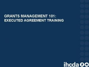 GRANTS MANAGEMENT 101 EXECUTED AGREEMENT TRAINING AGREEMENT INTRODUCTION