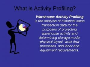 What is Activity Profiling Warehouse Activity Profiling is