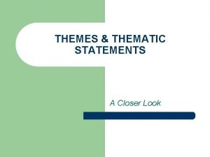 THEMES THEMATIC STATEMENTS A Closer Look What Questions