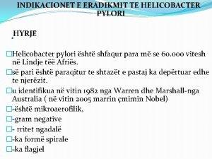 INDIKACIONET E ERADIKMIT TE HELICOBACTER PYLORI HYRJE Helicobacter