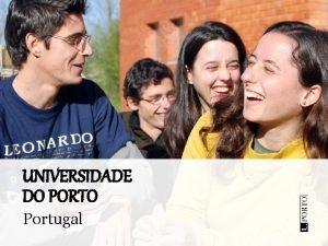 UNIVERSIDADE DO PORTO Portugal A Universidade do Porto