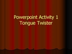 Powerpoint Activity 1 Tongue Twister Practice Tongue Twisters
