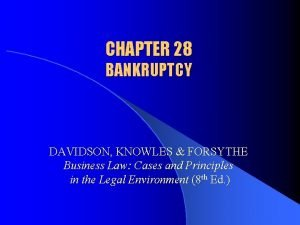 CHAPTER 28 BANKRUPTCY DAVIDSON KNOWLES FORSYTHE Business Law