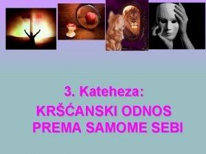 3 Kateheza KRANSKI ODNOS PREMA SAMOME SEBI DARUJ