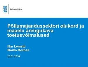 Pllumajandussektori olukord ja maaelu arengukava toetusvimalused Illar Lemetti