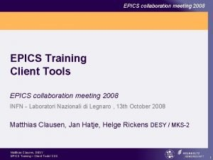 EPICS collaboration meeting 2008 EPICS Training Client Tools