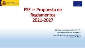 FSE Propuesta de Reglamentos 2021 2027 SG Programacin