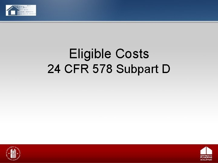 Eligible Costs 24 CFR 578 Subpart D Eligible