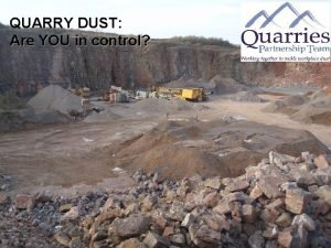 QUARRY DUST Are YOU in control Housekeeping Timings