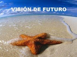 VISIN DE FUTURO PENSAR EN EL FUTURO Tenemos
