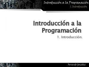 Introduccin a la Programacin 1 Introduccin 1 1