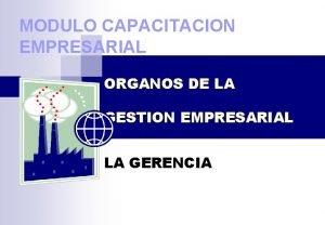 MODULO CAPACITACION EMPRESARIAL ORGANOS DE LA GESTION EMPRESARIAL