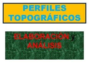 PERFILES TOPOGRFICOS ELABORACIN y ANLISIS PERFILES TOPOGRFICOS DEFINICIN