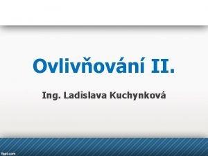 Ovlivovn II Ing Ladislava Kuchynkov Ovlivovn 1 Motivace