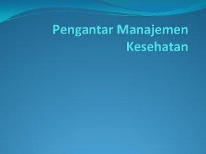 Pengantar Manajemen Kesehatan MENU Definisi Ruang lingkup Administrasi