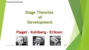 Developmental Psychology Stage Theories of Development Piaget Kohlberg