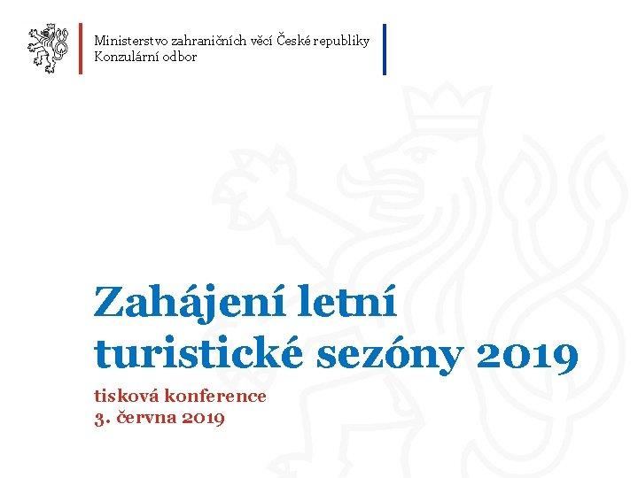 Ministerstvo zahraninch vc esk republiky Konzulrn odbor Zahjen