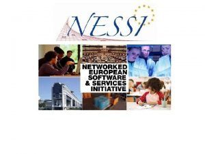 Agenda n Introduction n Overview of NESSI n
