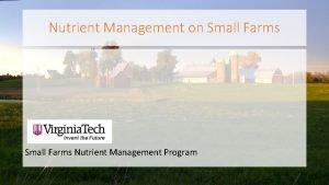 Nutrient Management on Small Farms Nutrient Management Program