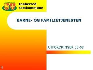 Innherred samkommune BARNE OG FAMILIETJENESTEN UTFORDRINGER 05 08