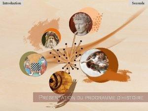 Introduction Seconde PRSENTATION DU PROGRAMME DHISTOIRE PRSENTATION GNRALE