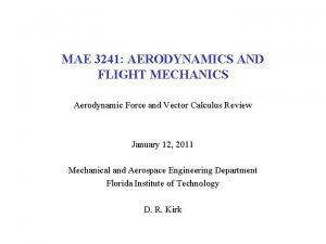 MAE 3241 AERODYNAMICS AND FLIGHT MECHANICS Aerodynamic Force