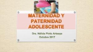 MATERNIDAD Y PATERNIDAD ADOLESCENTE MATERNIDAD Y PATERNIDAD ADOLESCENTE