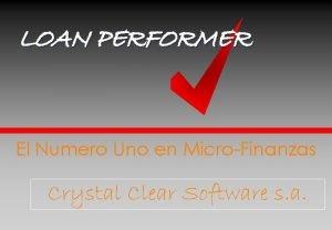 LOAN PERFORMER El Numero Uno en MicroFinanzas Crystal