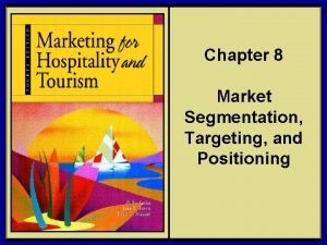 Chapter 8 Market Segmentation Targeting and Positioning 2006