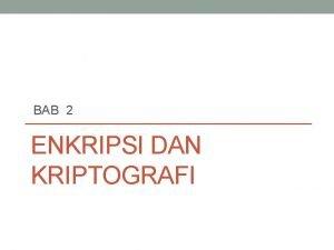 BAB 2 ENKRIPSI DAN KRIPTOGRAFI Outline Definisi Kriptografi