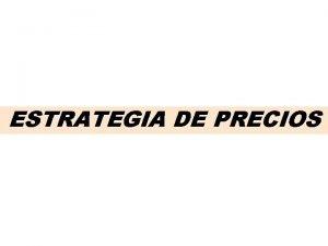 ESTRATEGIA DE PRECIOS Estrategia de Precio Objetivos Estratgicos