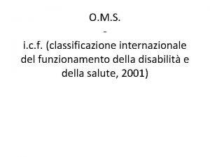 O M S i c f classificazione internazionale
