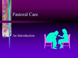Pastoral Care An Introduction Why is Pastoral Care