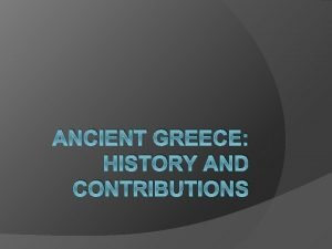 ANCIENT GREECE HISTORY AND CONTRIBUTIONS Geography The Land