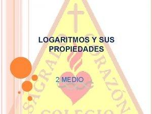 LOGARITMOS Y SUS PROPIEDADES 2 MEDIO DEFINICIN o
