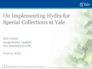 On Implementing Hydra for Special Collections at Yale