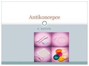 Antikoncepce 8 RONK ANTIKONCEPCE Ochrana ped thotenstvm Ochrana
